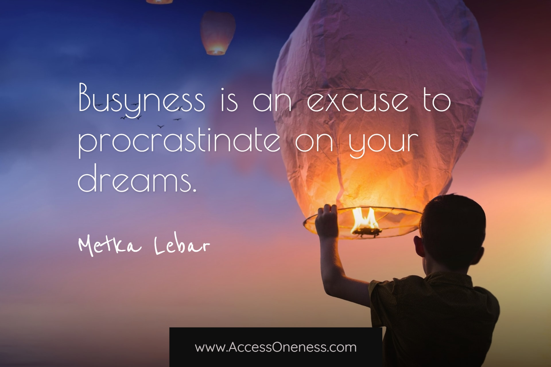 Busyness is an excuse to procrastinate on your dreams